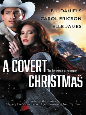 cover image of A Covert Christmas / Keeping Christmas / Secret Agent Santa / Nick of Tim